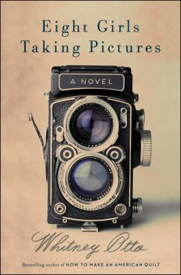 Eight girls taking pictures : a novel / Whitney Otto.