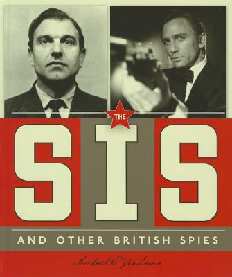 The SIS and other British spies / Michael E. Goodman.