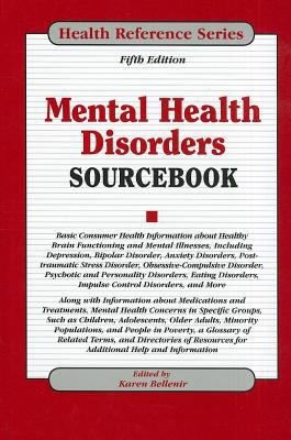 Mental health disorders sourcebook : basic consumer health information about healthy brain functioning and mental illnesses, including depression, bipolar disorder, anxiety disorders, posttraumatic stress disorder, obsessive-compulsive disorder, psychotic and personality disorders, eating disorders, impulse control disorders ...