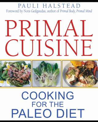 Primal cuisine : cooking for the paleo diet