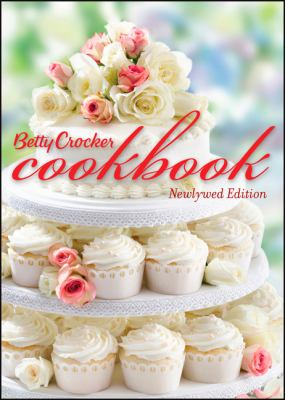 Betty Crocker cookbook, newlywed edition ; Betty Crocker cookbook : 1500 recipes for the way you cook today.