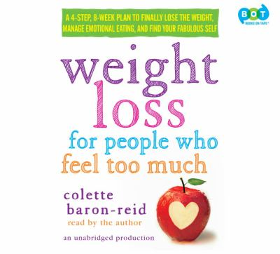 Weight loss for people who feel too much a 4-step, 8-week plan to finally lose the weight, manage emotional eating, and find your fabulous self.