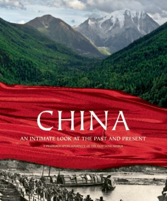 China : an intimate look at the past and present : a photographic journey of the new Long March