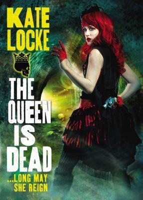 The queen is dead / Kate Locke.