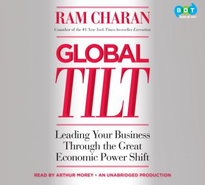 Global tilt [leading your business through the great economic power shift]