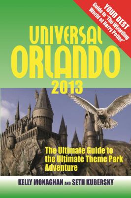 Universal Orlando 2013 : the ultimate guide to the ultimate theme park adventure