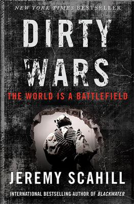 Dirty wars : the world is a battlefield / Jeremy Scahill.