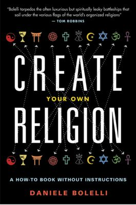 Create your own religion : a how-to book without instructions