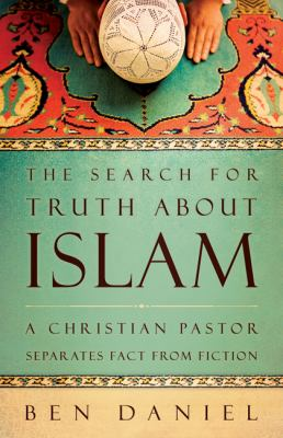 The search for truth about Islam : a Christian pastor separates fact from fiction