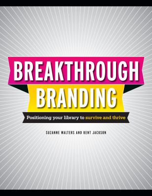 Breakthrough branding : positioning your library to survive and thrive