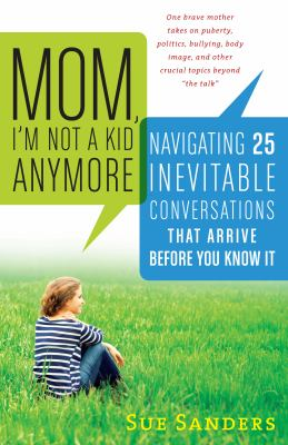 Mom, I'm not a kid anymore : navigating 25 inevitable conversations that arrive before you know it