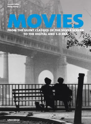 Movies : from the silent classics of the silver screen to the digital and 3-D era / general editor, Philip Kemp ; foreword by Sir Christopher Frayling.