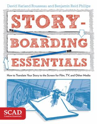 Storyboarding essentials : how to translate your story to the screen for film, TV, and other media / David Harland Rousseau and Benjamin Reid Phillips.