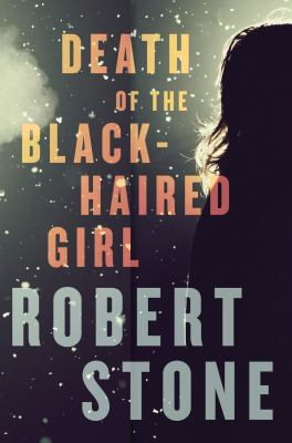 Death of the black-haired girl / Robert Stone.