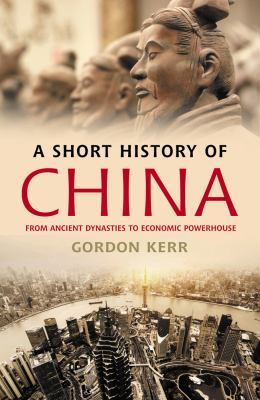 A short history of China : from ancient dynasties to economic powerhouse