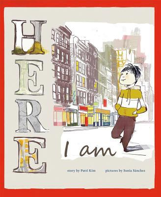 Here I am / story by Patti Kim ; pictures by Sonia Sanchez.