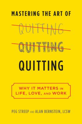 Mastering the art of quitting : why it matters in life, love, and work