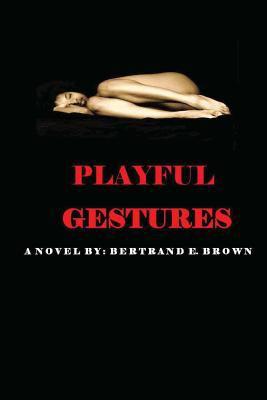 Playful gestures : a novel