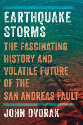 Earthquake storms : the fascinating history and volatile future of the San Andreas Fault