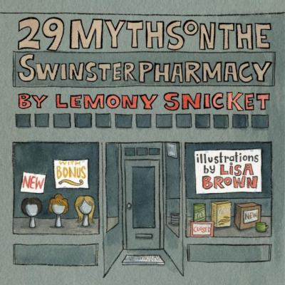 29 myths on the Swinster pharmacy / written by Lemony Snicket ; illustrations by Lisa Brown.