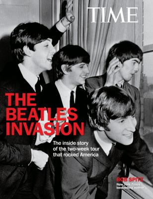 The Beatles invasion : the inside story of the two-week tour that rocked America