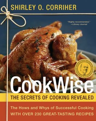 Cookwise : the hows and whys of successful cooking / Shirley O. Corriher.