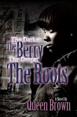 The darker the berry the deeper the roots : a novel