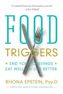 Food triggers : end your cravings, eat well and live better