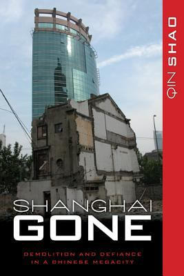 Shanghai gone : domicide and defiance in a Chinese megacity