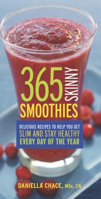 365 skinny smoothies : delicious recipes to help you get slim and stay healthy every day of the year
