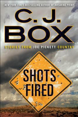 Shots fired : stories from Joe Pickett Country / C.J. Box.