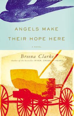 Angels make their hope here : a novel