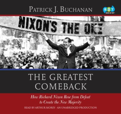 The greatest comeback how Richard Nixon rose from defeat to create the new majority