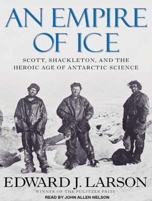 An empire of ice [Scott, Shackleton, and the heroic age of Antarctic science]