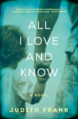 All I love and know / Judith Frank.