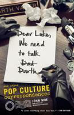 Dear Luke, we need to talk, Darth : and other pop culture correspondences