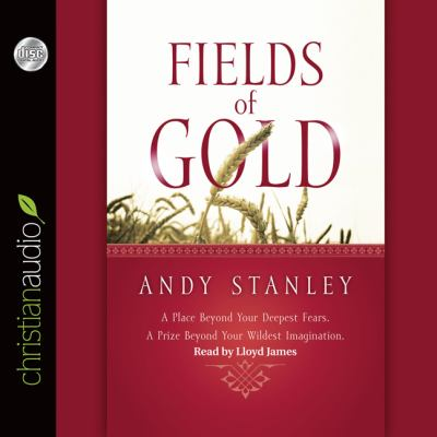 Fields of gold : a place beyond your deepest fears, a prize beyond your wildest imagination