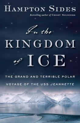 In the kingdom of ice : the grand and terrible polar voyage of the U.S.S. Jeannette