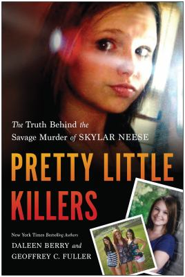 Pretty little killers : the truth behind the savage murder of Skylar Neese