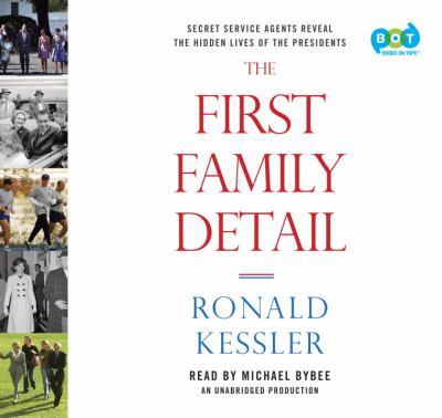 The first family detail : [Secret Service agents reveal the hidden lives of the presidents] / Ronald Kessler.