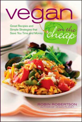 Vegan on the cheap : great recipes and simple strategies that save you time and money