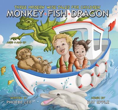 Monkey, fish, dragon : three modern wise tales for children