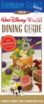 Walt Disney World dining guide 2014 : the official guide : a complete insider's guide to dining Disney style