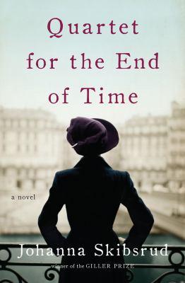 Quartet for the end of time : a novel / Johanna Skibsrud.