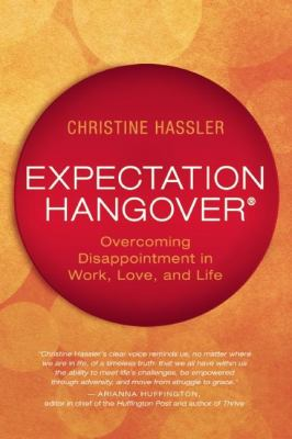 Expectation hangover : overcoming disappointment in work, love, and life
