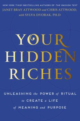 Your hidden riches : unleashing the power of ritual to create a life of meaning and purpose