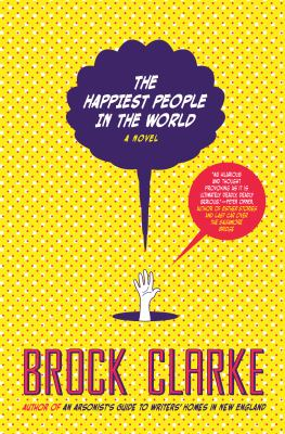 The happiest people in the world / a novel by Brock Clarke.