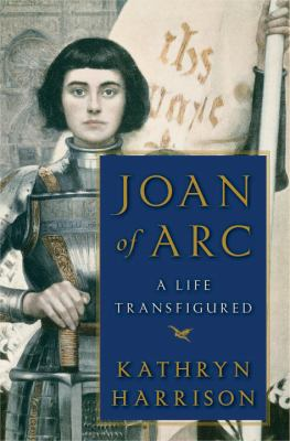 Joan of Arc : a life transfigured / Kathryn Harrison.