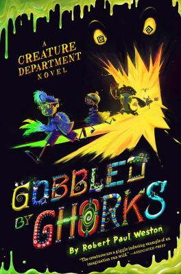 Gobbled by ghorks : a Creature Department novel