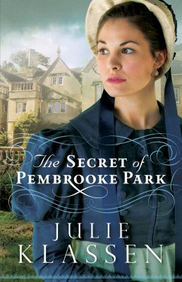 The secret of Pembrooke Park / Julie Klassen.